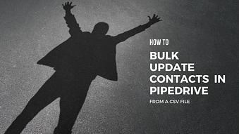 How to Bulk Update Contacts in Pipedrive