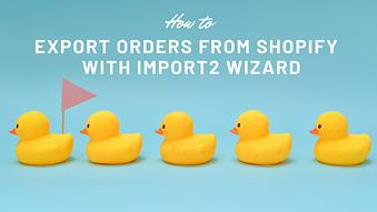How to Export Orders from Shopify with Import2 WIzard