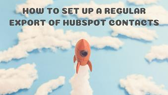 How to Set up Regular Export of HubSpot Contacts