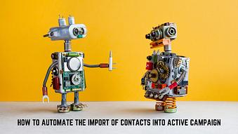How to Automate the Import of Contacts into ActiveCampaign