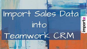 Import Sales Data into Teamwork CRM (Companies, Contacts, Deals)