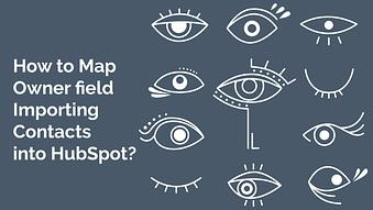 How to Map Owner Field Importing Contacts into HubSpot