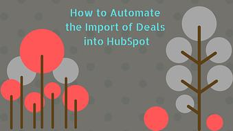 How to Automate the Import of Deals into HubSpot