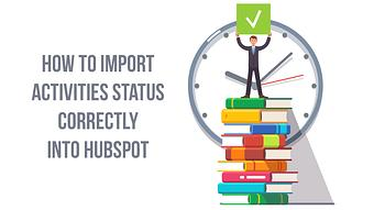 How to Import Activity Status Correctly into HubSpot