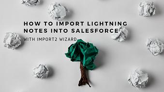 How to Import Lightning Notes into Salesforce