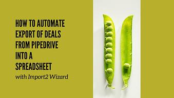 How to Automate Export of Deals from Pipedrive into a Spreadsheet with Import2 Wizard