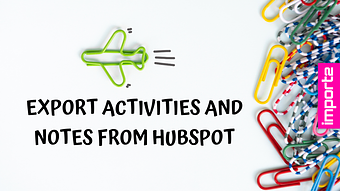 Export Activities and Notes from HubSpot