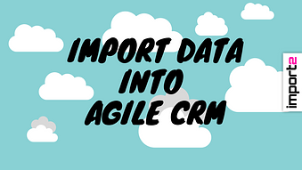 Import Data into Agile CRM (contacts & notes)