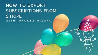 How to Export Subscriptions from Stripe with Import2 Wizard