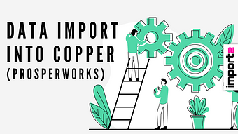 Data import into Copper CRM (formerly Prosperworks)