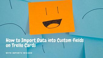 How to Import Data into Custom fields on Trello Cards