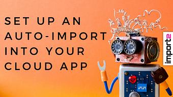 Setup an Auto Import into Your Cloud App