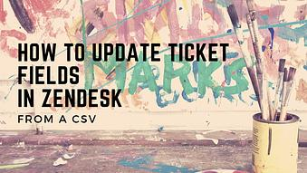 How to Update Ticket Fields in Zendesk from a CSV