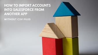 How to Import Accounts into Salesforce from Another App without CSV files