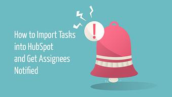 How to Import Tasks into HubSpot and Get Assignees Notified