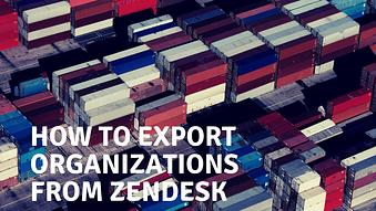 How to Export Organizations from Zendesk