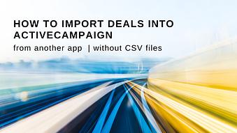 How to Import Deals into ActiveCampaign from another App without CSV files