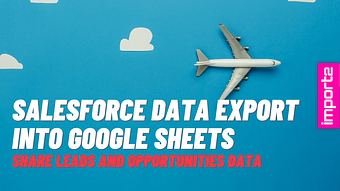 Salesforce Data Export into Google Sheets (share Leads and Opportunities data)