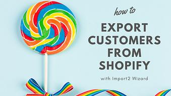 How to Export Customers from Shopify with Import2 Wizard