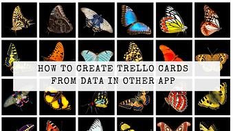 How to Create Trello Cards from Data in Other App