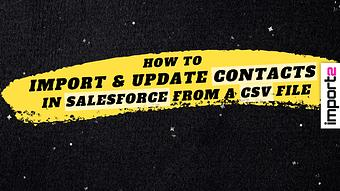 How to Import & Update Contacts in Salesforce from a CSV file