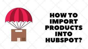 How to Import Products into HubSpot