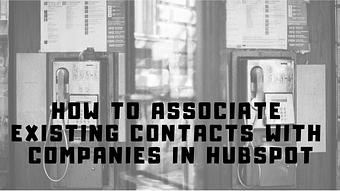 How to Associate Existing Contacts with Companies