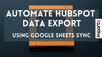 Automate Hubspot Data Export (using Google Sheets sync)