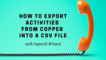 How to Export Activities from Copper into a CSV file
