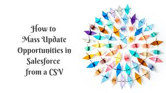 How to Mass Update Opportunities in Salesforce from a CSV