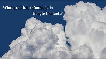 What are 'Other Contacts' in Google Contacts
