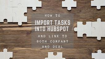 How to Import Tasks into Hubspot and Link to Both Company and Deal