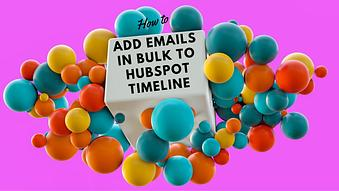 How to Add Emails in Bulk to HubSpot Timeline