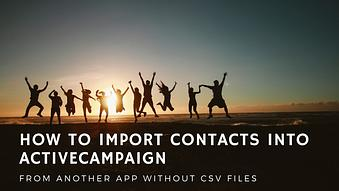 How to Import Contacts into AtiveCampaign from Another App without CSV file